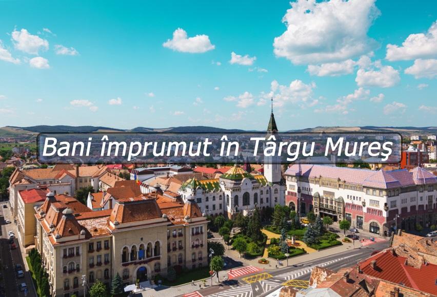 Bani împrumut în Târgu Mureş