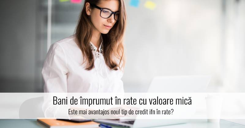 Este mai avantajos noul tip de credit ifn în rate